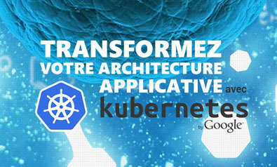 Transformez votre Architecture applicative avec Kubernetes